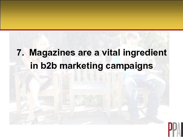 7. Magazines are a vital ingredient in b 2 b marketing campaigns