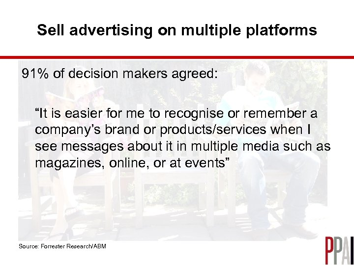 "Sell advertising on multiple platforms 91% of decision makers agreed: ""It is easier for"