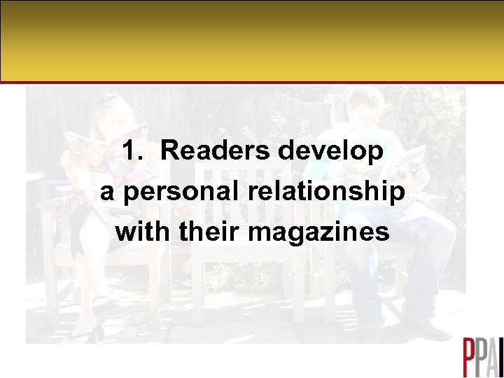 1. Readers develop a personal relationship with their magazines