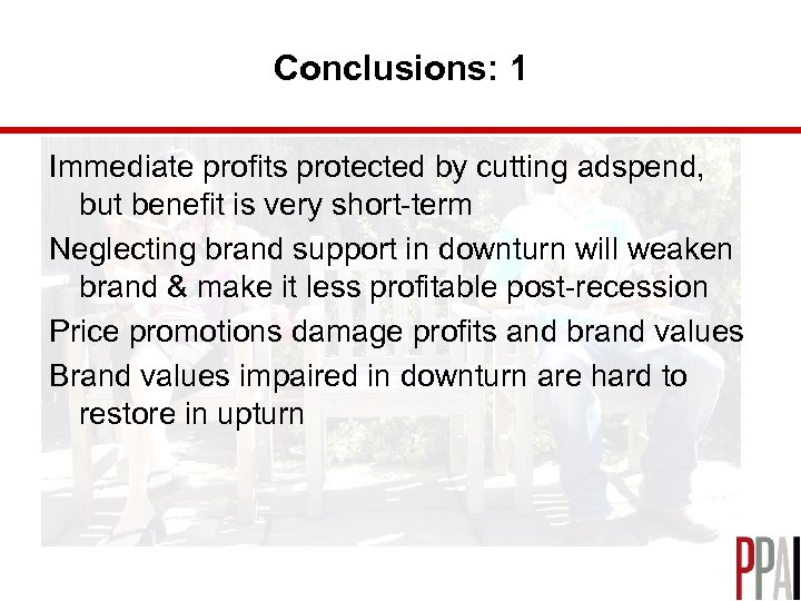 Conclusions: 1 Immediate profits protected by cutting adspend, but benefit is very short-term Neglecting