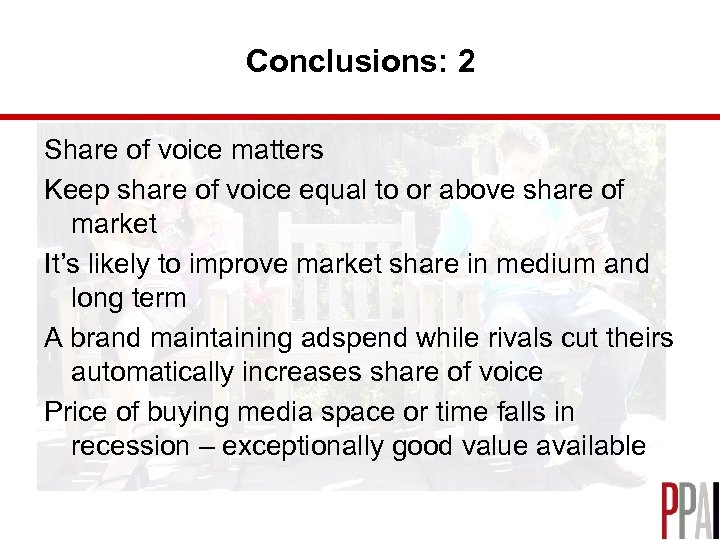 Conclusions: 2 Share of voice matters Keep share of voice equal to or above