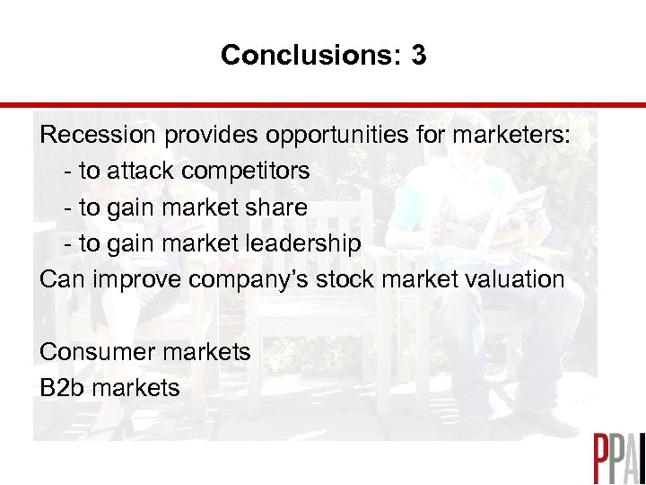 Conclusions: 3 Recession provides opportunities for marketers: - to attack competitors - to gain