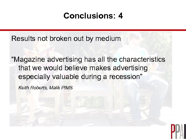"Conclusions: 4 Results not broken out by medium ""Magazine advertising has all the characteristics"