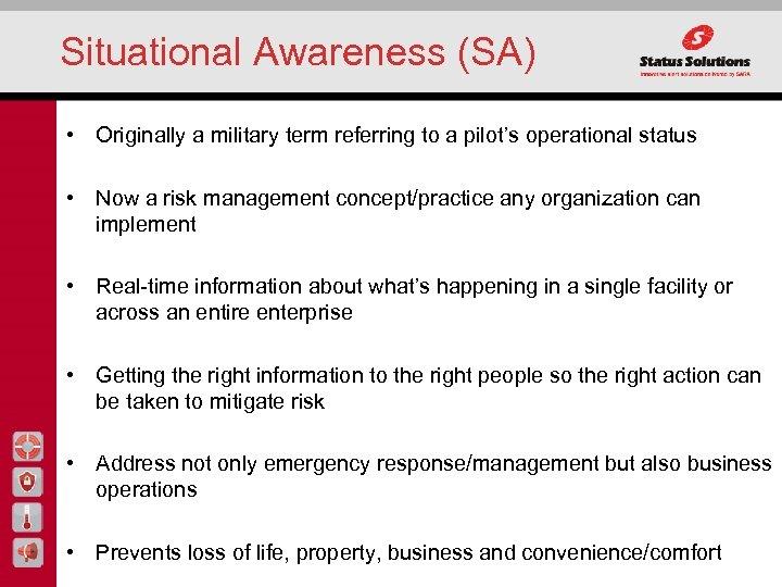 Situational Awareness (SA) • Originally a military term referring to a pilot's operational status