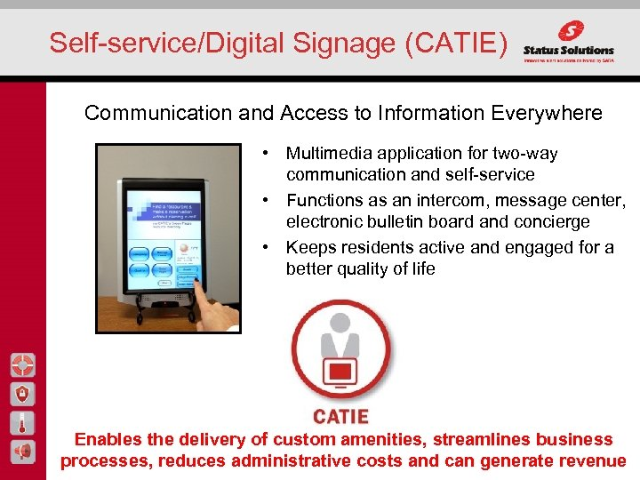 Self-service/Digital Signage (CATIE) Communication and Access to Information Everywhere • Multimedia application for two-way