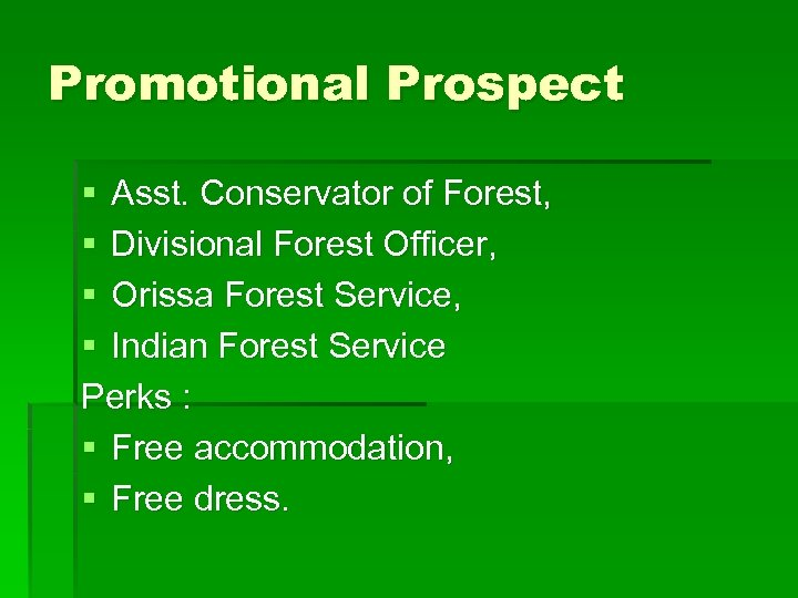 Promotional Prospect § Asst. Conservator of Forest, § Divisional Forest Officer, § Orissa Forest