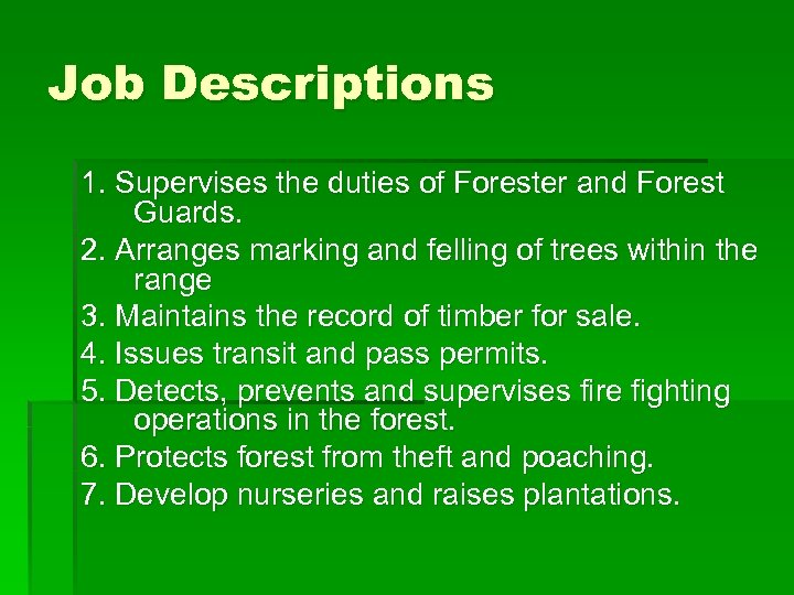 Job Descriptions 1. Supervises the duties of Forester and Forest Guards. 2. Arranges marking