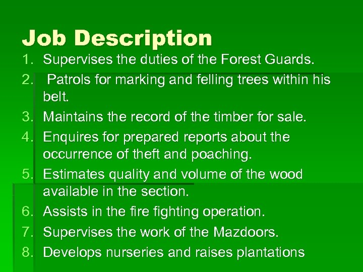 Job Description 1. Supervises the duties of the Forest Guards. 2. Patrols for marking