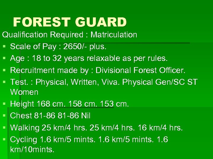 FOREST GUARD Qualification Required : Matriculation § Scale of Pay : 2650/- plus. §