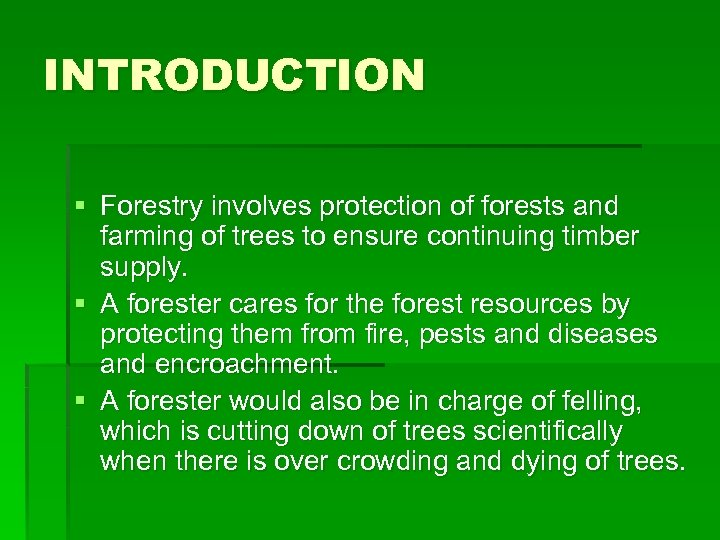 INTRODUCTION § Forestry involves protection of forests and farming of trees to ensure continuing