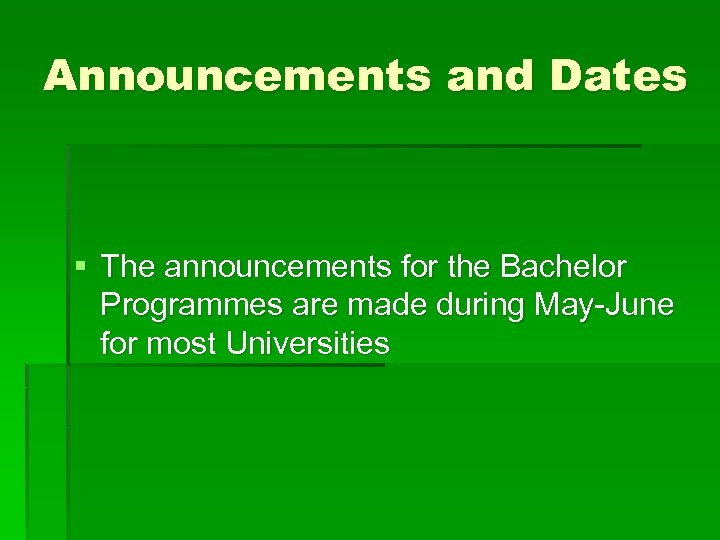 Announcements and Dates § The announcements for the Bachelor Programmes are made during May-June