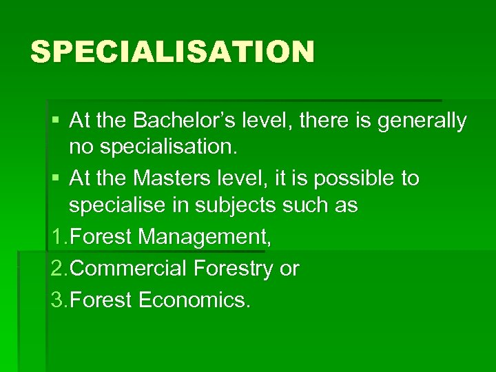 SPECIALISATION § At the Bachelor's level, there is generally no specialisation. § At the