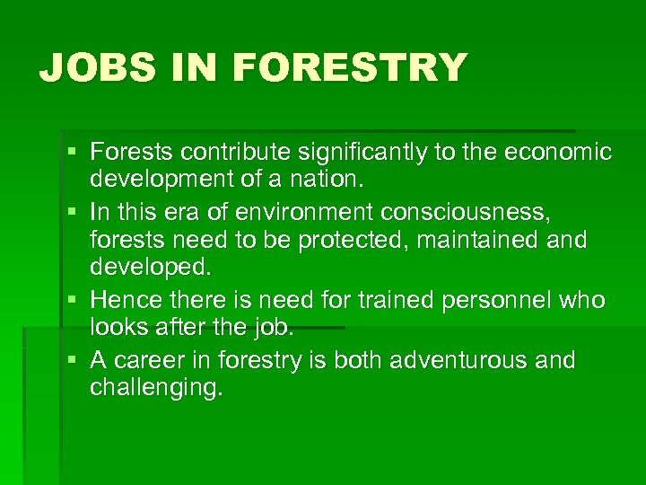JOBS IN FORESTRY § Forests contribute significantly to the economic development of a nation.