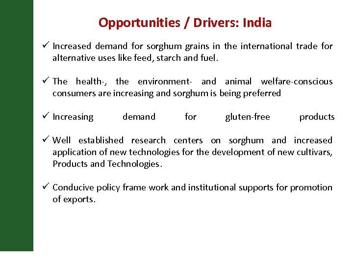 Opportunities / Drivers: India ü Increased demand for sorghum grains in the international trade