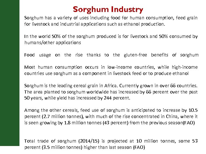 Sorghum Industry Sorghum has a variety of uses including food for human consumption, feed