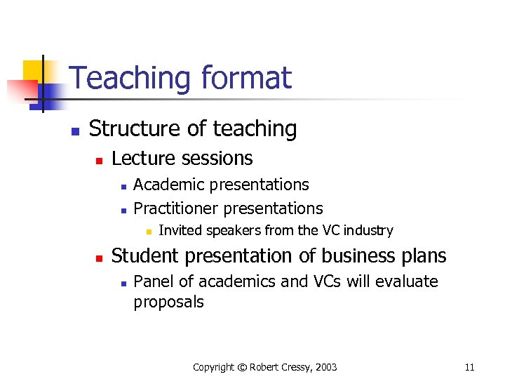 Teaching format n Structure of teaching n Lecture sessions n n Academic presentations Practitioner