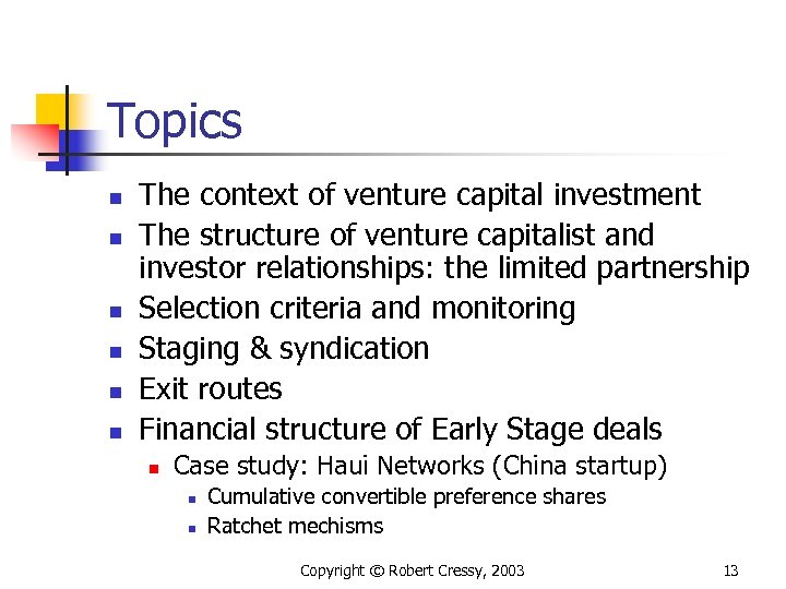 Topics n n n The context of venture capital investment The structure of venture