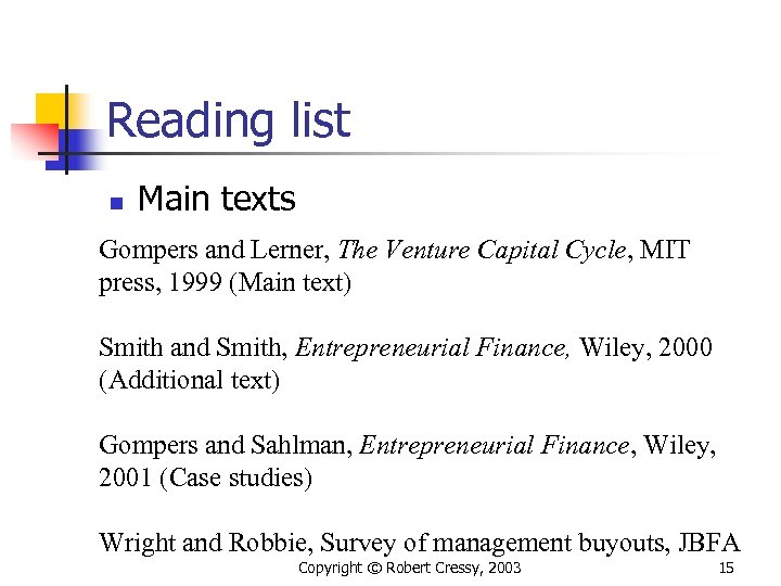 Reading list n Main texts Gompers and Lerner, The Venture Capital Cycle, MIT press,