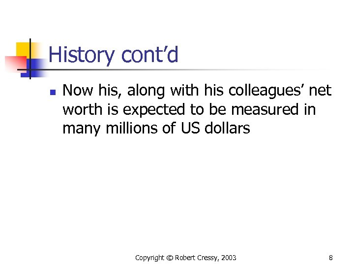 History cont'd n Now his, along with his colleagues' net worth is expected to