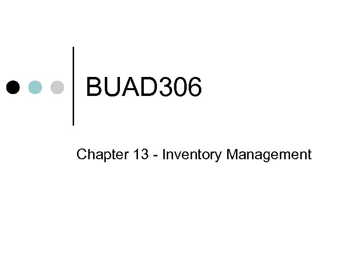 BUAD 306 Chapter 13 - Inventory Management