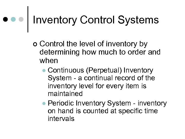 Inventory Control Systems ¢ Control the level of inventory by determining how much to