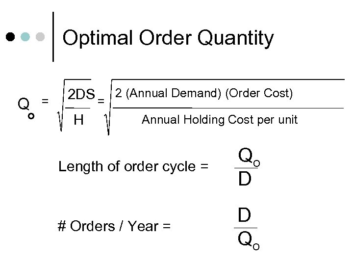 Optimal Order Quantity Q o = 2 DS = 2 (Annual Demand) (Order Cost)