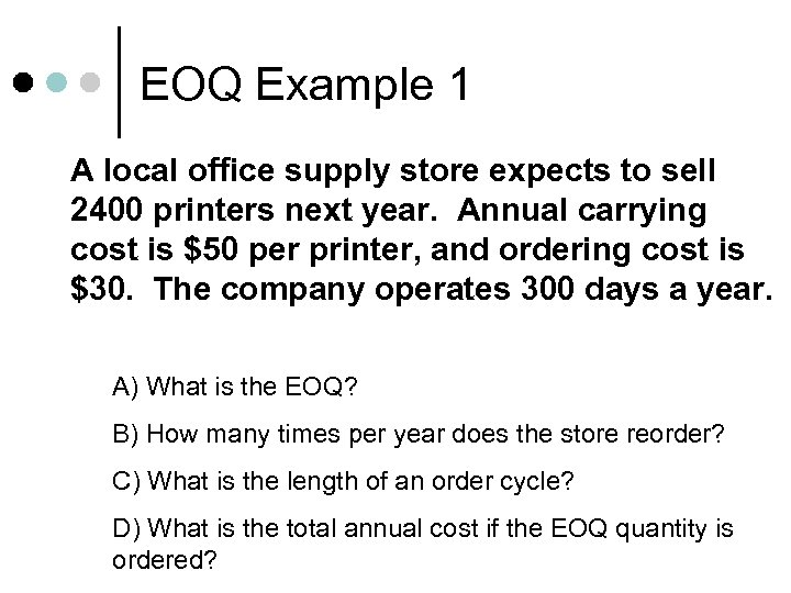 EOQ Example 1 A local office supply store expects to sell 2400 printers next