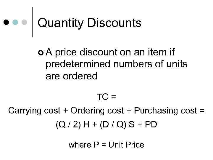 Quantity Discounts ¢A price discount on an item if predetermined numbers of units are