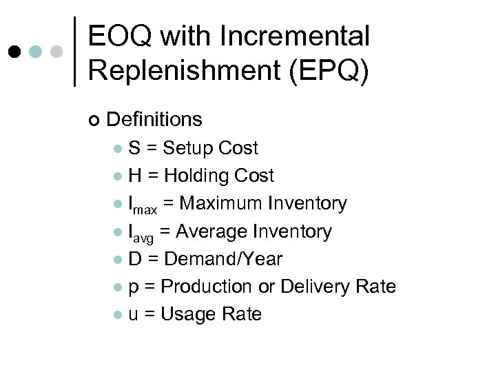 EOQ with Incremental Replenishment (EPQ) ¢ Definitions S = Setup Cost l H =