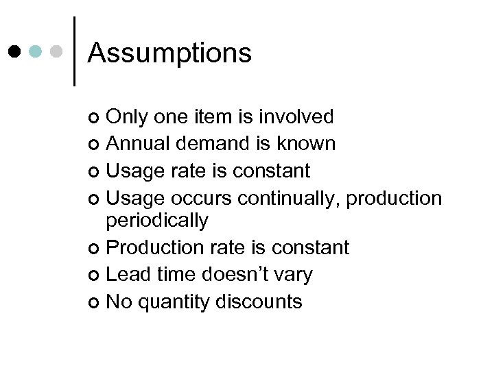 Assumptions Only one item is involved ¢ Annual demand is known ¢ Usage rate