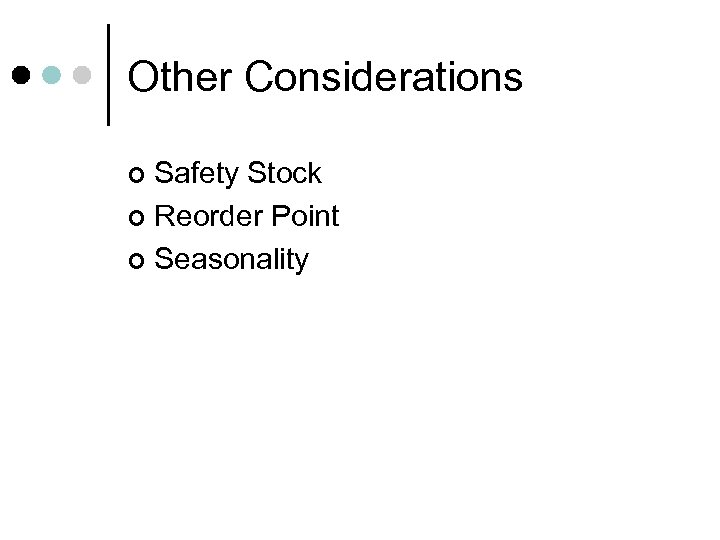 Other Considerations Safety Stock ¢ Reorder Point ¢ Seasonality ¢