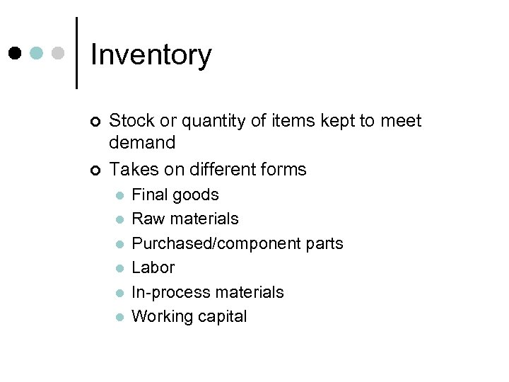 Inventory ¢ ¢ Stock or quantity of items kept to meet demand Takes on