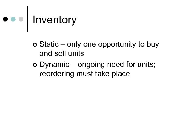 Inventory Static – only one opportunity to buy and sell units ¢ Dynamic –
