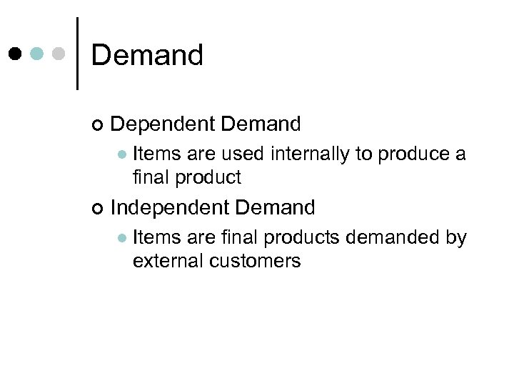 Demand ¢ Dependent Demand l ¢ Items are used internally to produce a final