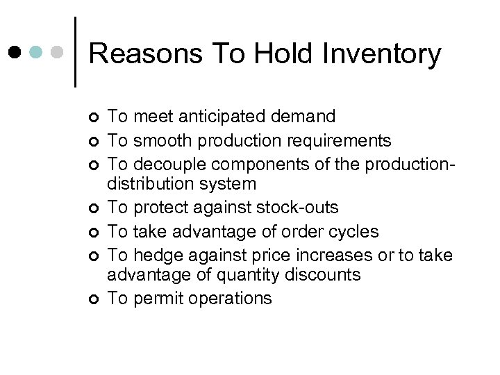 Reasons To Hold Inventory ¢ ¢ ¢ ¢ To meet anticipated demand To smooth