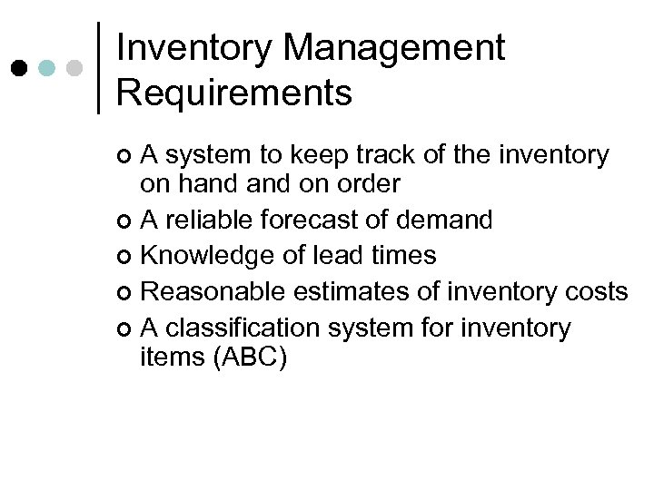 Inventory Management Requirements A system to keep track of the inventory on hand on