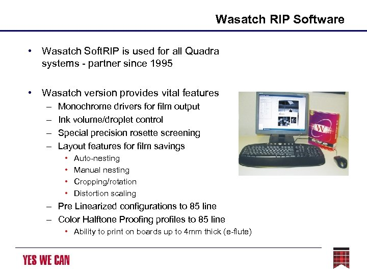 Wasatch RIP Software • Wasatch Soft. RIP is used for all Quadra systems -