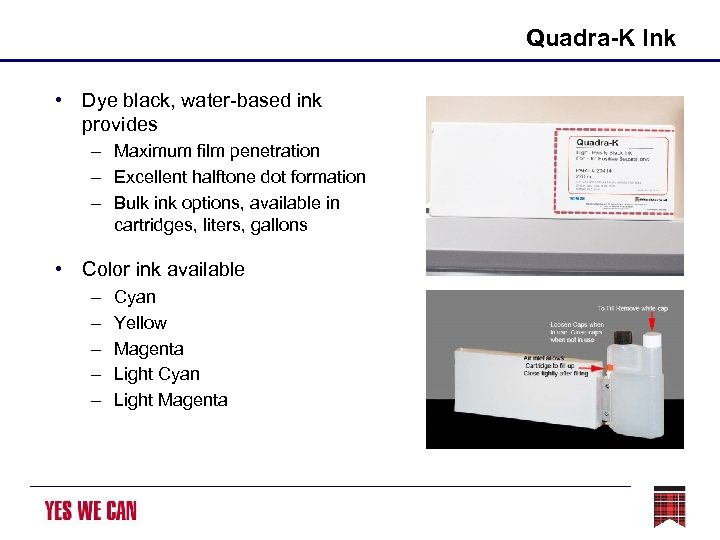 Quadra-K Ink • Dye black, water-based ink provides – Maximum film penetration – Excellent