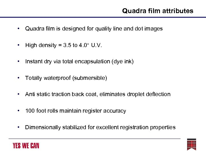 Quadra film attributes • Quadra film is designed for quality line and dot images