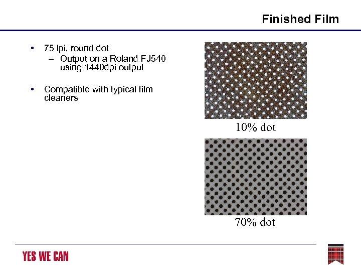 Finished Film • 75 lpi, round dot – Output on a Roland FJ 540