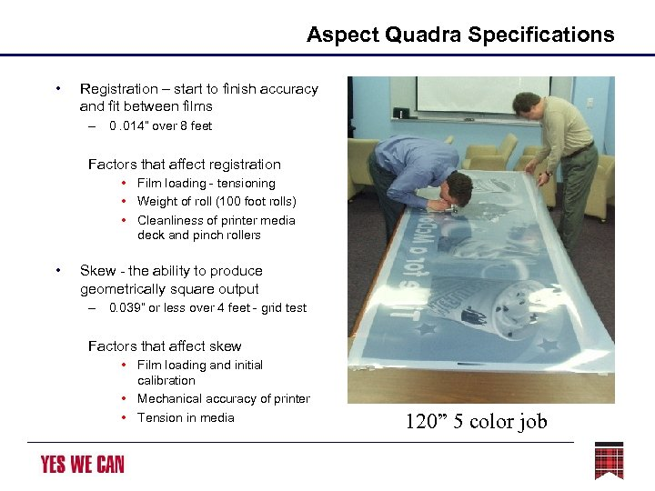 Aspect Quadra Specifications • Registration – start to finish accuracy and fit between films