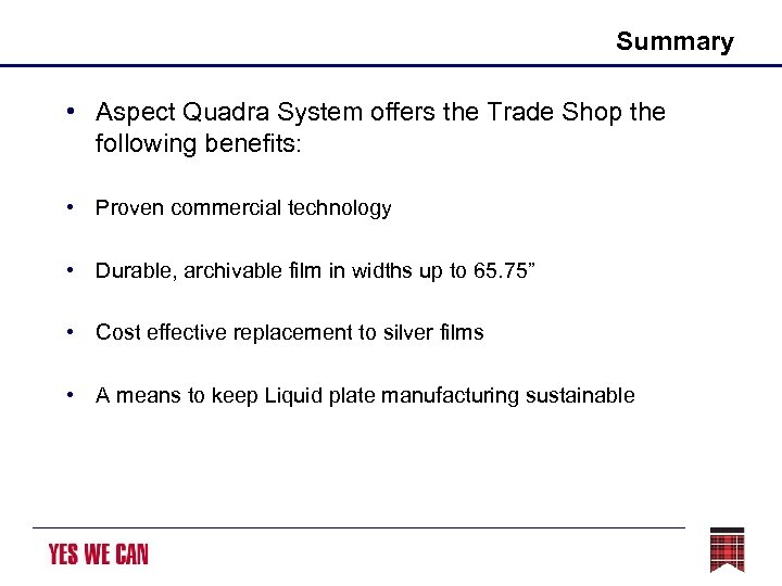 Summary • Aspect Quadra System offers the Trade Shop the following benefits: • Proven