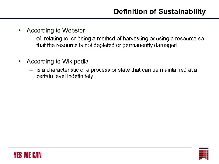 Definition of Sustainability • According to Webster – of, relating to, or being a