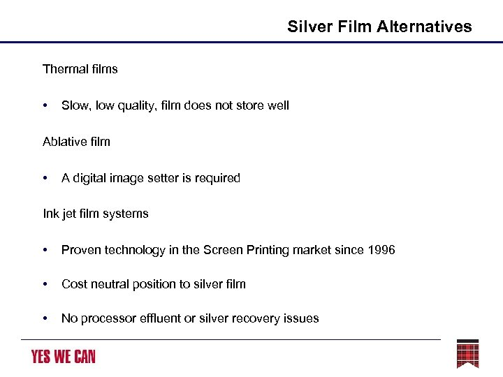 Silver Film Alternatives Thermal films • Slow, low quality, film does not store well