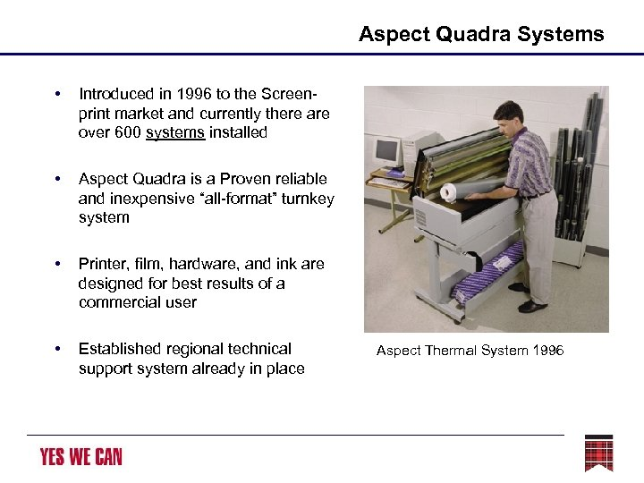 Aspect Quadra Systems • Introduced in 1996 to the Screenprint market and currently there