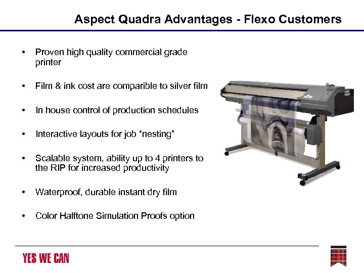 Aspect Quadra Advantages - Flexo Customers • Proven high quality commercial grade printer •
