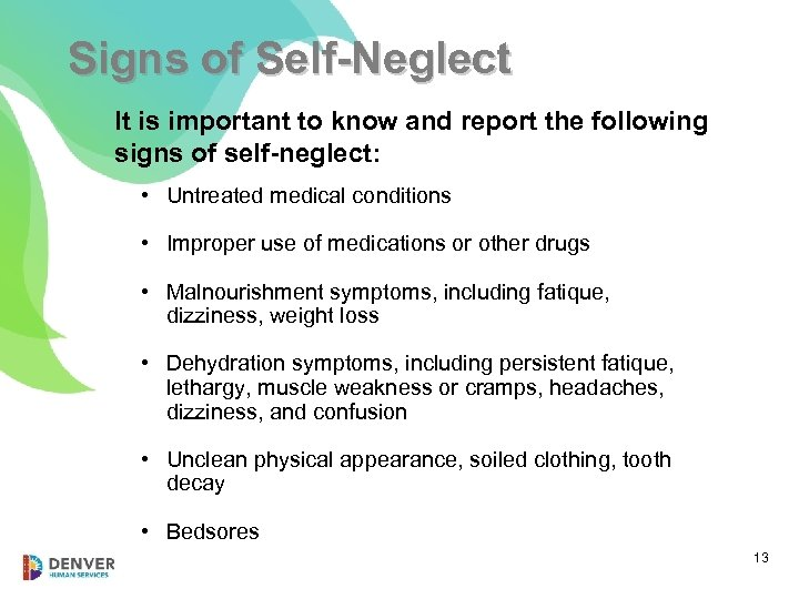 Signs of Self-Neglect It is important to know and report the following signs of
