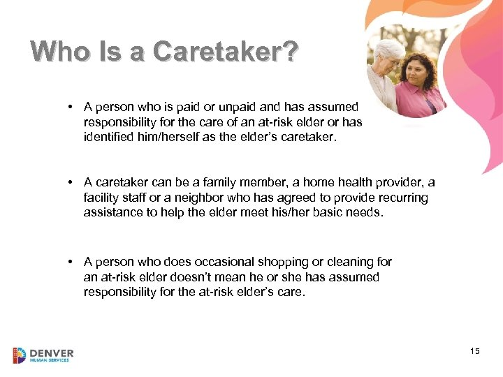 Who Is a Caretaker? • A person who is paid or unpaid and has