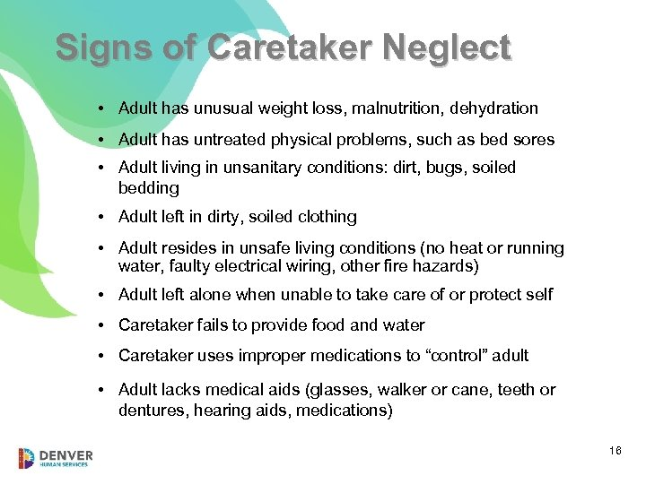 Signs of Caretaker Neglect • Adult has unusual weight loss, malnutrition, dehydration • Adult
