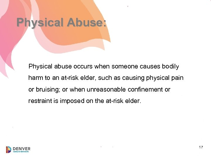 Physical Abuse: Physical abuse occurs when someone causes bodily harm to an at-risk elder,
